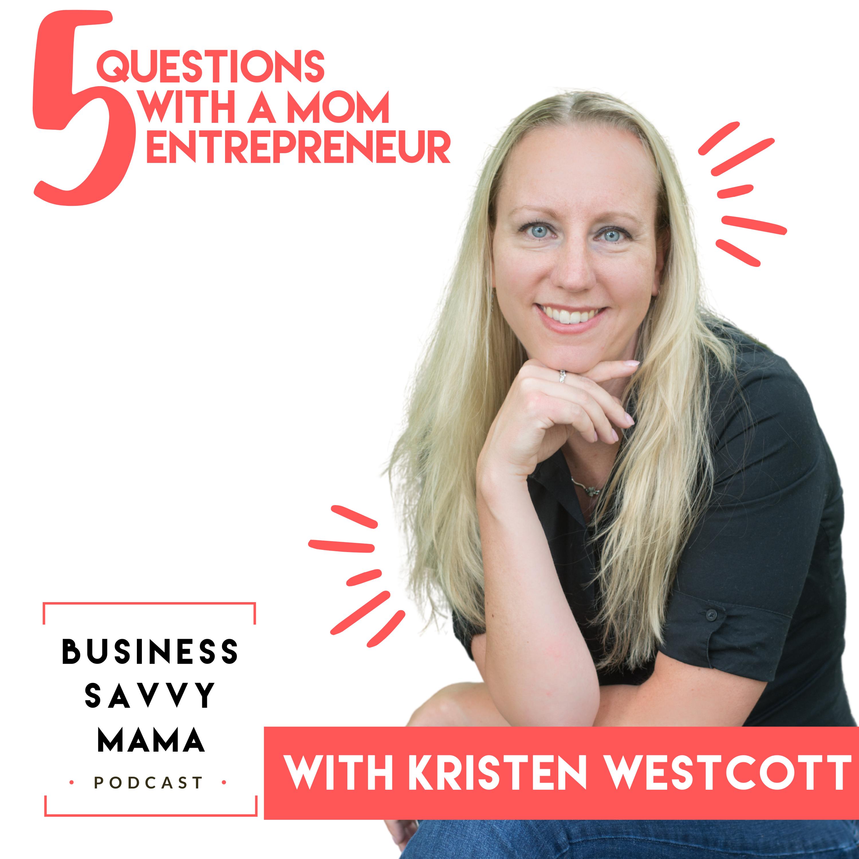 Business Savvy Mama - 5 Questions - Kristen Westcott - Christy Lingo