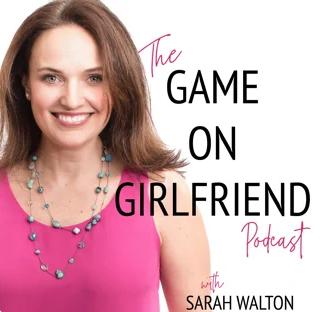Game On Girlfriend Podcast - Sarah Walton - Kristen Westcott
